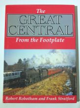 GREAT CENTRAL From The Footplate (Robotham & Stratford 2007)